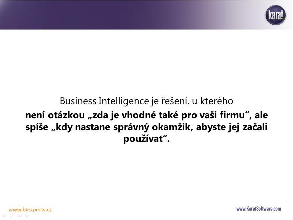 """Business Intelligence je řešení, u kterého není otázkou """"zda je vhodné také pro vaši firmu"""", ale spíše """"kdy nastane správný okamžik, abyste jej začali"""