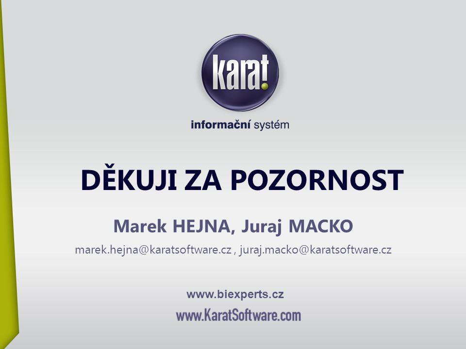 DĚKUJI ZA POZORNOST Marek HEJNA, Juraj MACKO marek.hejna@karatsoftware.cz, juraj.macko@karatsoftware.cz www.biexperts.cz
