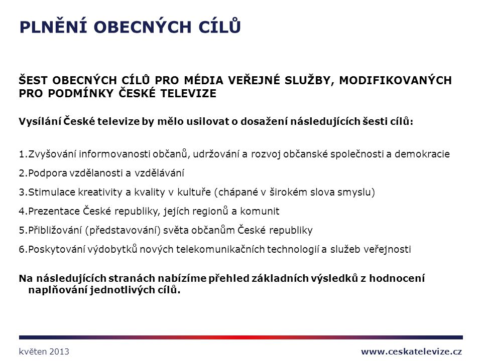 ŠEST OBECNÝCH CÍLŮ PRO MÉDIA VEŘEJNÉ SLUŽBY, MODIFIKOVANÝCH PRO PODMÍNKY ČESKÉ TELEVIZE Vysílání České televize by mělo usilovat o dosažení následujíc