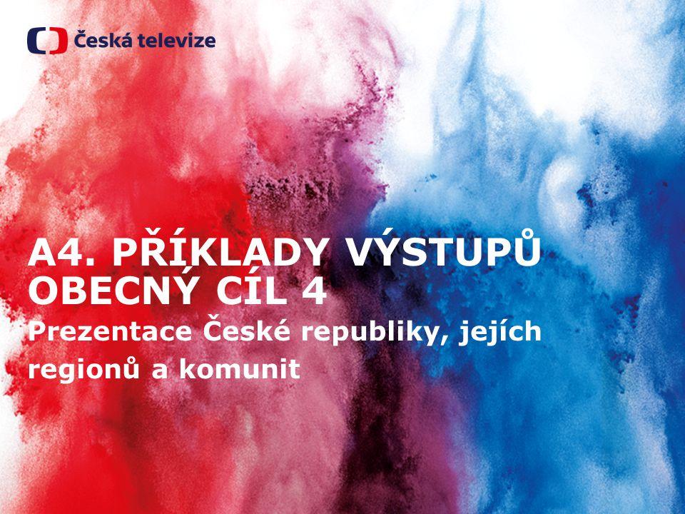 A4. PŘÍKLADY VÝSTUPŮ OBECNÝ CÍL 4 Prezentace České republiky, jejích regionů a komunit