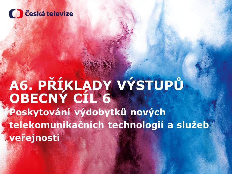 A6. PŘÍKLADY VÝSTUPŮ OBECNÝ CÍL 6 Poskytování výdobytků nových telekomunikačních technologií a služeb veřejnosti