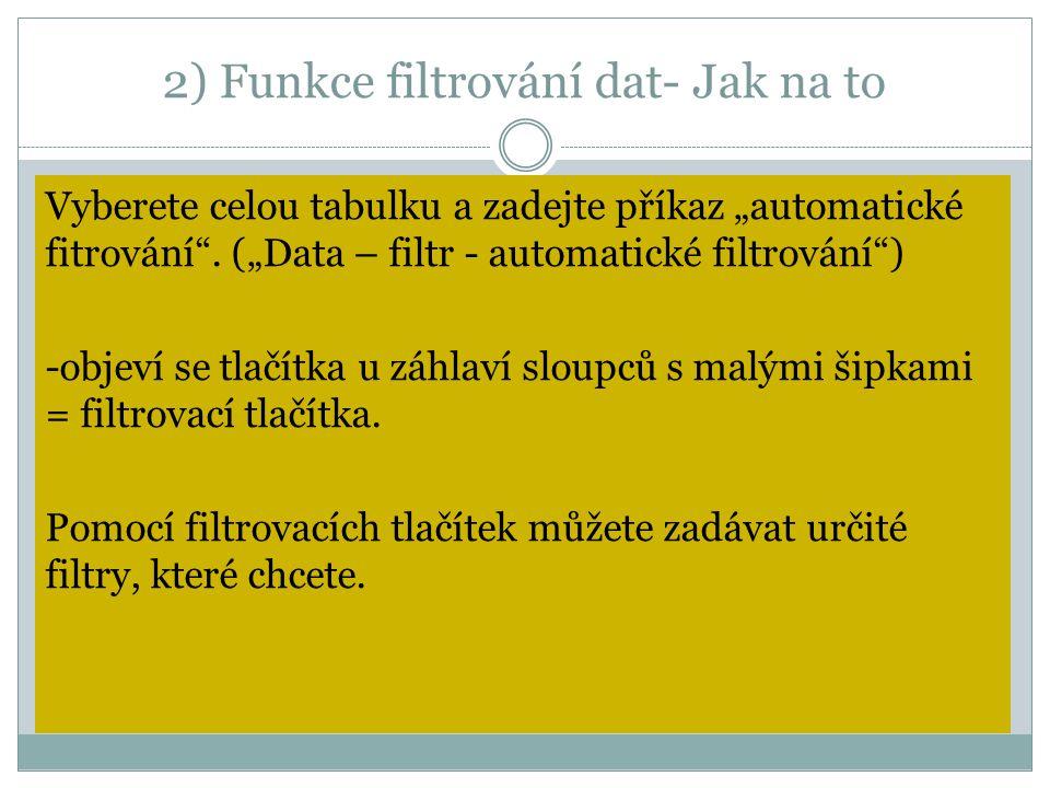"""2) Funkce filtrování dat- Jak na to Vyberete celou tabulku a zadejte příkaz """"automatické fitrování"""". (""""Data – filtr - automatické filtrování"""") -objeví"""