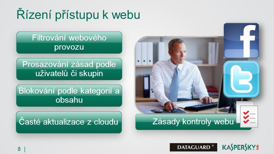 8 | Řízení přístupu k webu Filtrování webového provozu Prosazování zásad podle uživatelů či skupin Blokování podle kategorií a obsahu Časté aktualizace z cloudu Zásady kontroly webu