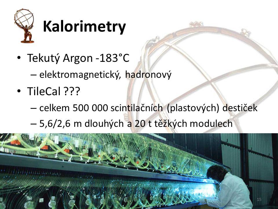Kalorimetry Tekutý Argon -183°C – elektromagnetický, hadronový TileCal ??? – celkem 500 000 scintilačních (plastových) destiček – 5,6/2,6 m dlouhých a