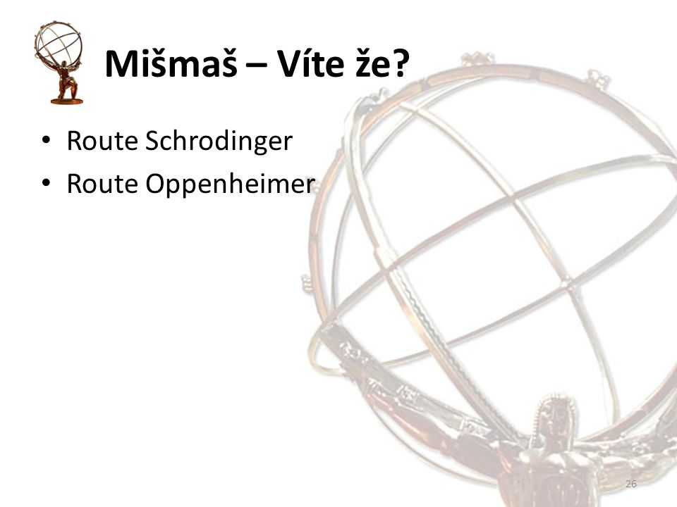 Mišmaš – Víte že Route Schrodinger Route Oppenheimer 26