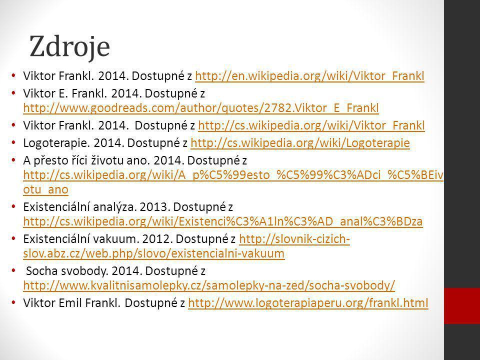 Zdroje Viktor Frankl. 2014. Dostupné z http://en.wikipedia.org/wiki/Viktor_Franklhttp://en.wikipedia.org/wiki/Viktor_Frankl Viktor E. Frankl. 2014. Do