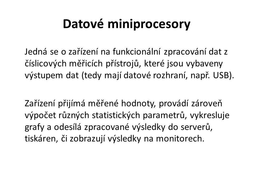 Datové miniprocesory Jedná se o zařízení na funkcionální zpracování dat z číslicových měřicích přístrojů, které jsou vybaveny výstupem dat (tedy mají datové rozhraní, např.