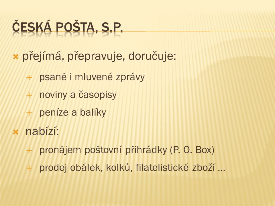  postfax (faxování dokumentů)  SIPO (inkasní služba)  Czech POINT (ověřování listin a podpisů, ověřené výpisy ze systémů veř.