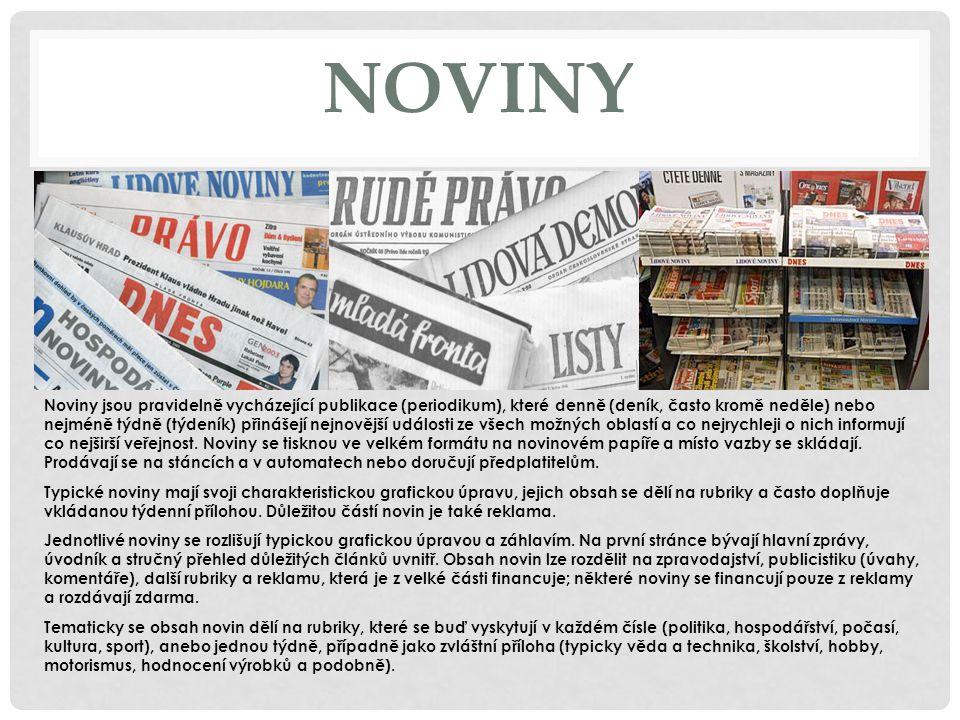 NOVINY Noviny jsou pravidelně vycházející publikace (periodikum), které denně (deník, často kromě neděle) nebo nejméně týdně (týdeník) přinášejí nejno