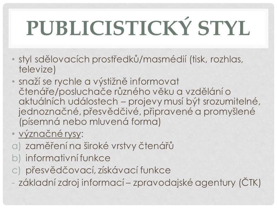 JAZYK PUBLICISTICKÉHO STYLU vyznačuje se dvěma rysy: 1) ustáleností, automatizací vyjadřování -ustálené způsoby vyjadřování -výrazy, které se používaly tak často, že se jejich použití zdá samozřejmé, že se předpokládá, očekává (např.