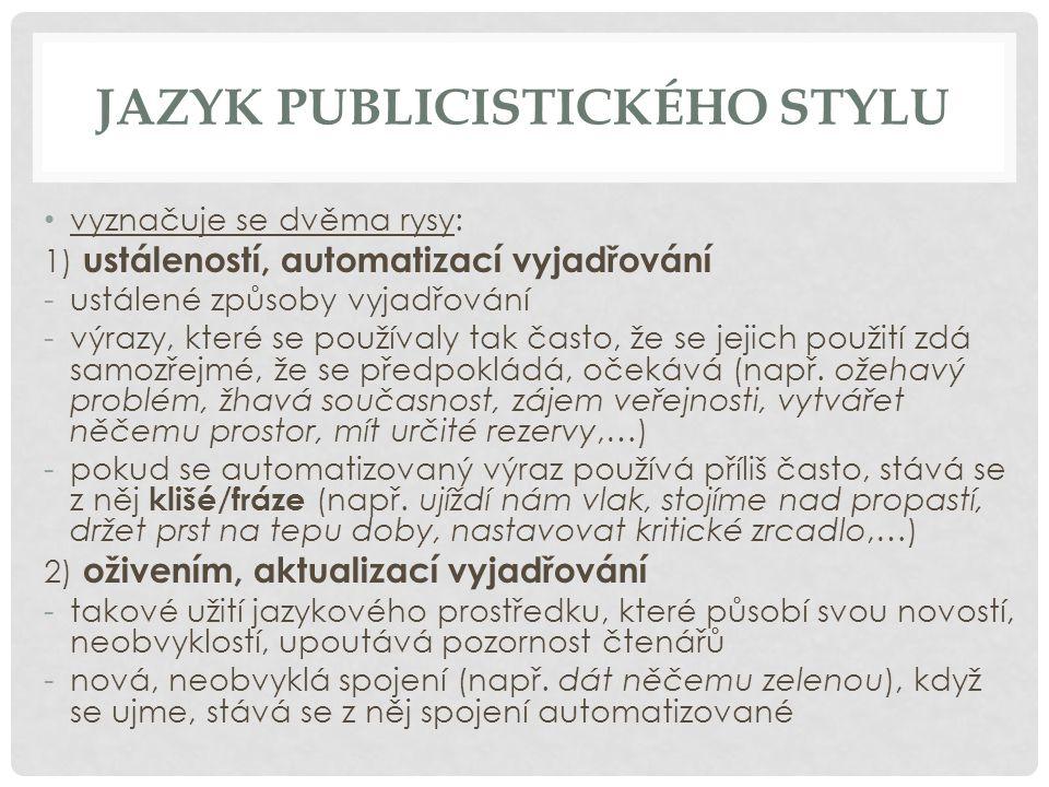 JAZYK PUBLICISTICKÉHO STYLU vyznačuje se dvěma rysy: 1) ustáleností, automatizací vyjadřování -ustálené způsoby vyjadřování -výrazy, které se používal