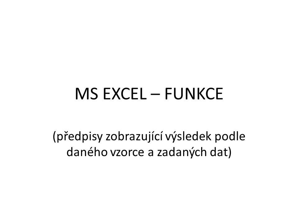 MS EXCEL – FUNKCE (předpisy zobrazující výsledek podle daného vzorce a zadaných dat)