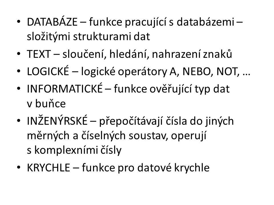 DATABÁZE – funkce pracující s databázemi – složitými strukturami dat TEXT – sloučení, hledání, nahrazení znaků LOGICKÉ – logické operátory A, NEBO, NO
