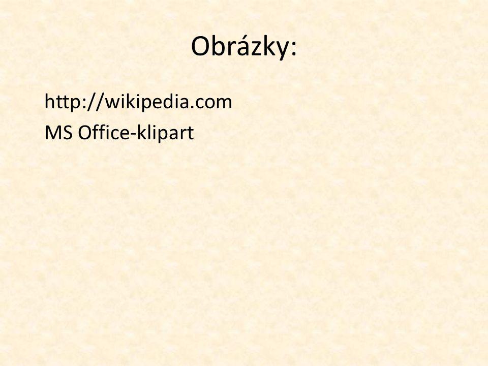 Obrázky: http://wikipedia.com MS Office-klipart