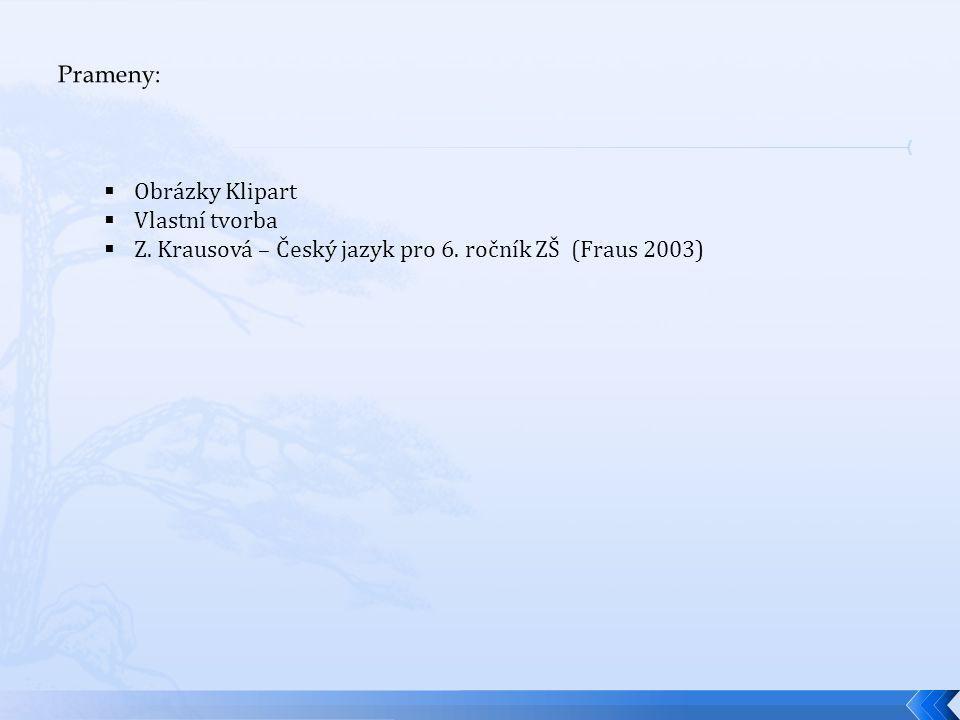  Obrázky Klipart  Vlastní tvorba  Z. Krausová – Český jazyk pro 6. ročník ZŠ (Fraus 2003)