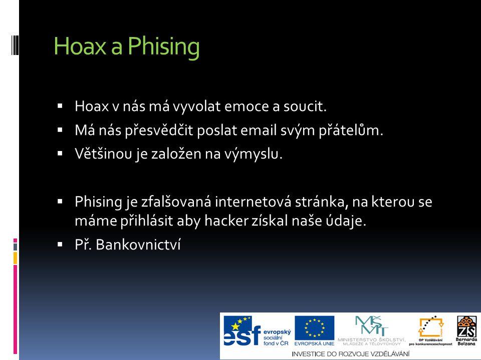 Hoax a Phising  Hoax v nás má vyvolat emoce a soucit.  Má nás přesvědčit poslat email svým přátelům.  Většinou je založen na výmyslu.  Phising je