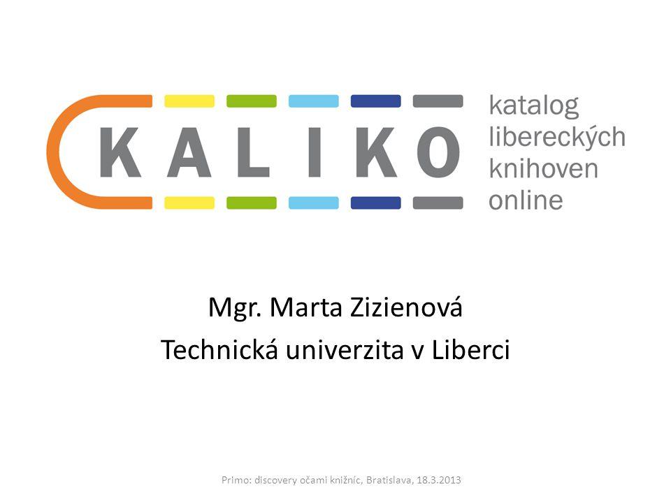 Mgr. Marta Zizienová Technická univerzita v Liberci Primo: discovery očami knižníc, Bratislava, 18.3.2013