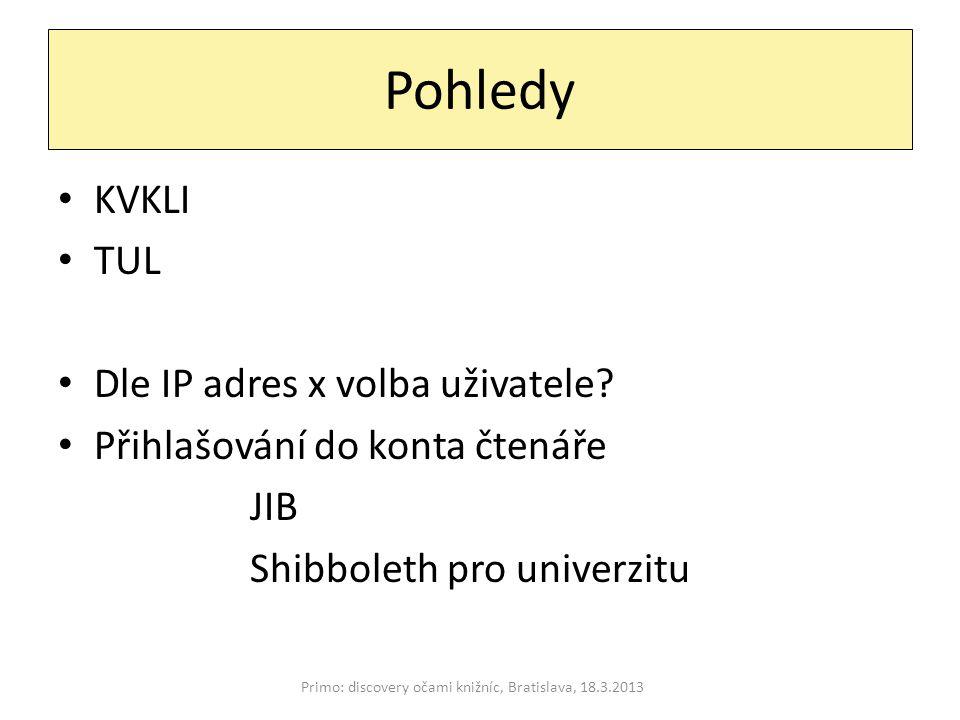 Pohledy Primo: discovery očami knižníc, Bratislava, 18.3.2013 KVKLI TUL Dle IP adres x volba uživatele? Přihlašování do konta čtenáře JIB Shibboleth p