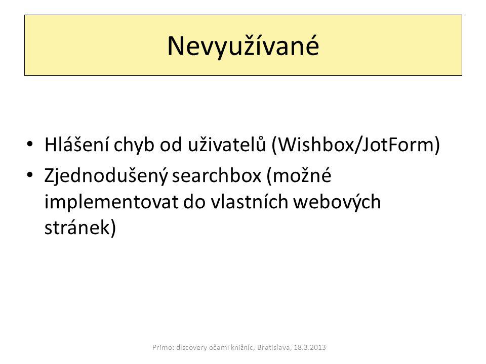 Nevyužívané Primo: discovery očami knižníc, Bratislava, 18.3.2013 Hlášení chyb od uživatelů (Wishbox/JotForm) Zjednodušený searchbox (možné implemento