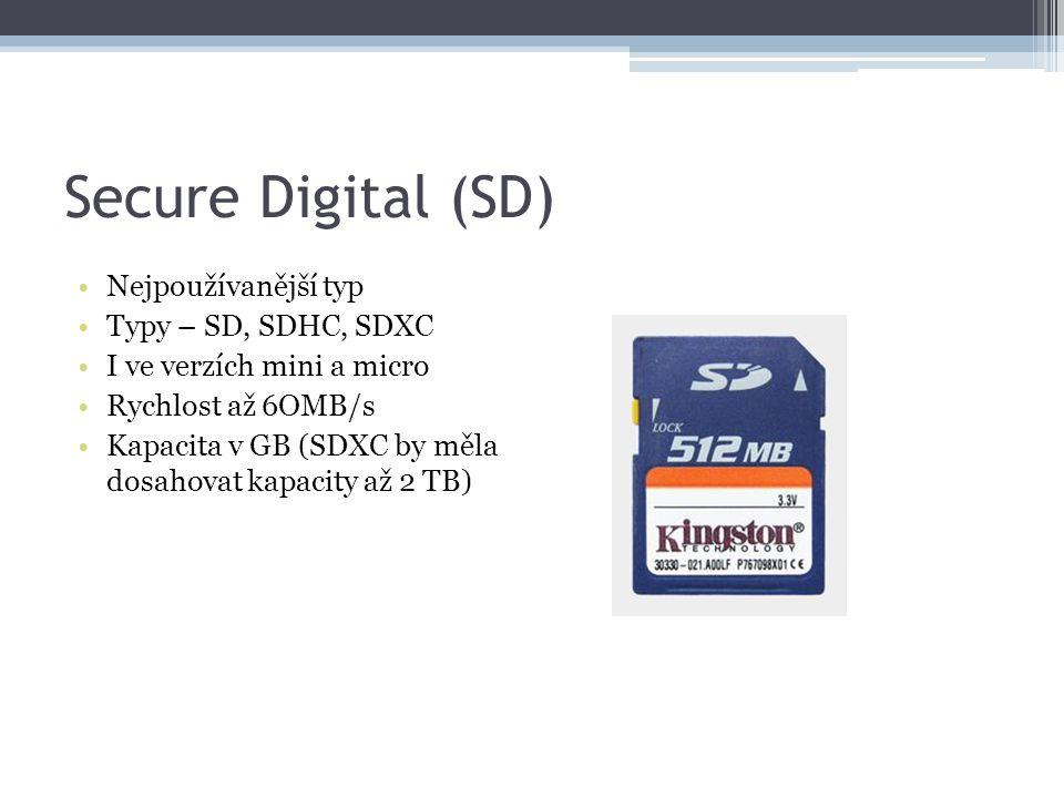 Secure Digital (SD) Nejpoužívanější typ Typy – SD, SDHC, SDXC I ve verzích mini a micro Rychlost až 6OMB/s Kapacita v GB (SDXC by měla dosahovat kapac