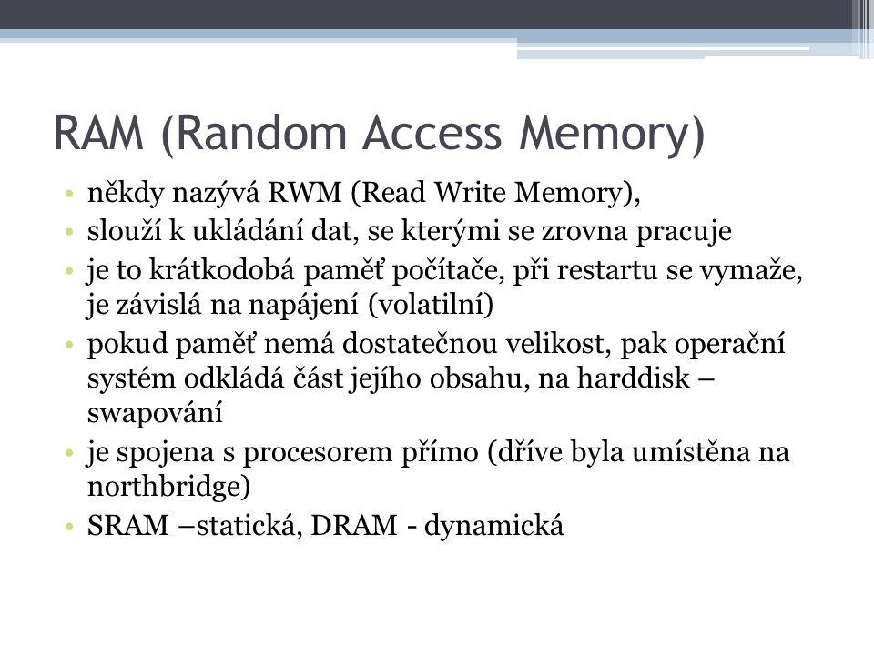 RAM (Random Access Memory) někdy nazývá RWM (Read Write Memory), slouží k ukládání dat, se kterými se zrovna pracuje je to krátkodobá paměť počítače,