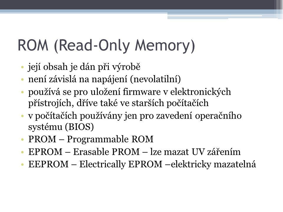 ROM (Read-Only Memory) její obsah je dán při výrobě není závislá na napájení (nevolatilní) používá se pro uložení firmware v elektronických přístrojíc