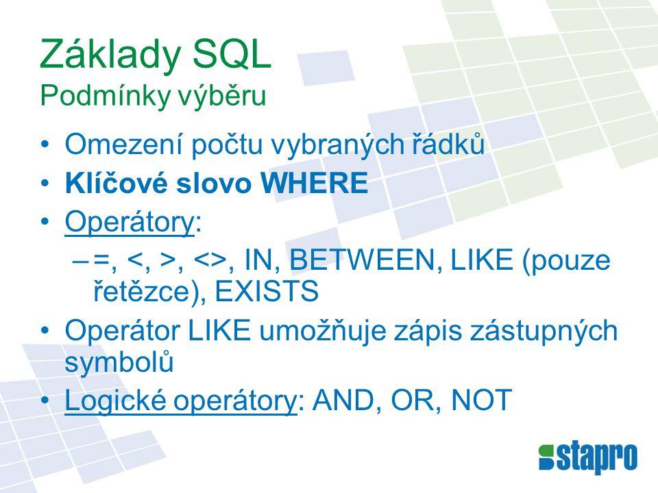 Základy SQL Podmínky výběru Omezení počtu vybraných řádků Klíčové slovo WHERE Operátory: –=,, <>, IN, BETWEEN, LIKE (pouze řetězce), EXISTS Operátor L