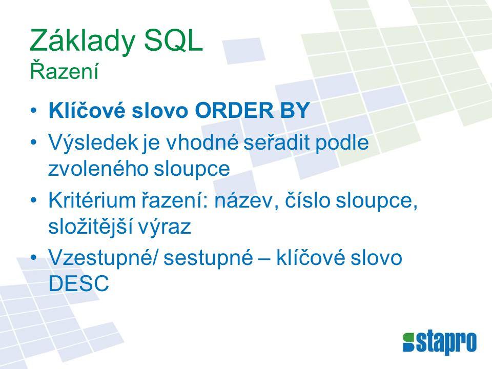 Základy SQL Řazení Klíčové slovo ORDER BY Výsledek je vhodné seřadit podle zvoleného sloupce Kritérium řazení: název, číslo sloupce, složitější výraz