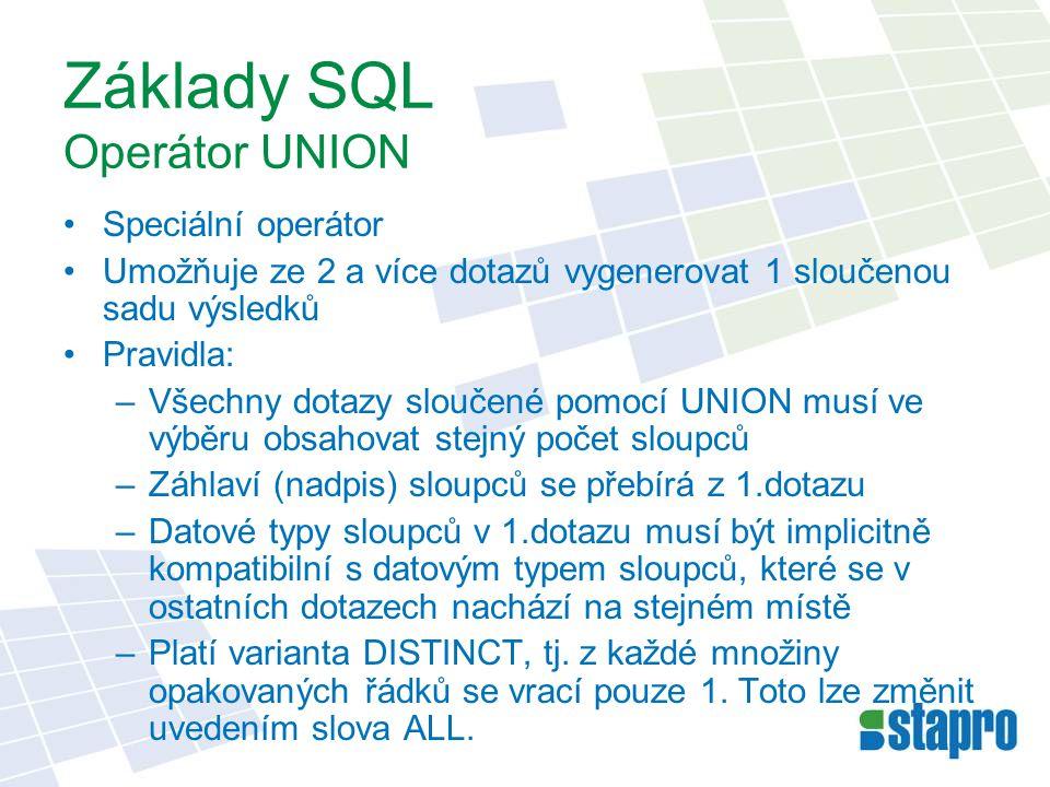 Základy SQL Operátor UNION Speciální operátor Umožňuje ze 2 a více dotazů vygenerovat 1 sloučenou sadu výsledků Pravidla: –Všechny dotazy sloučené pom