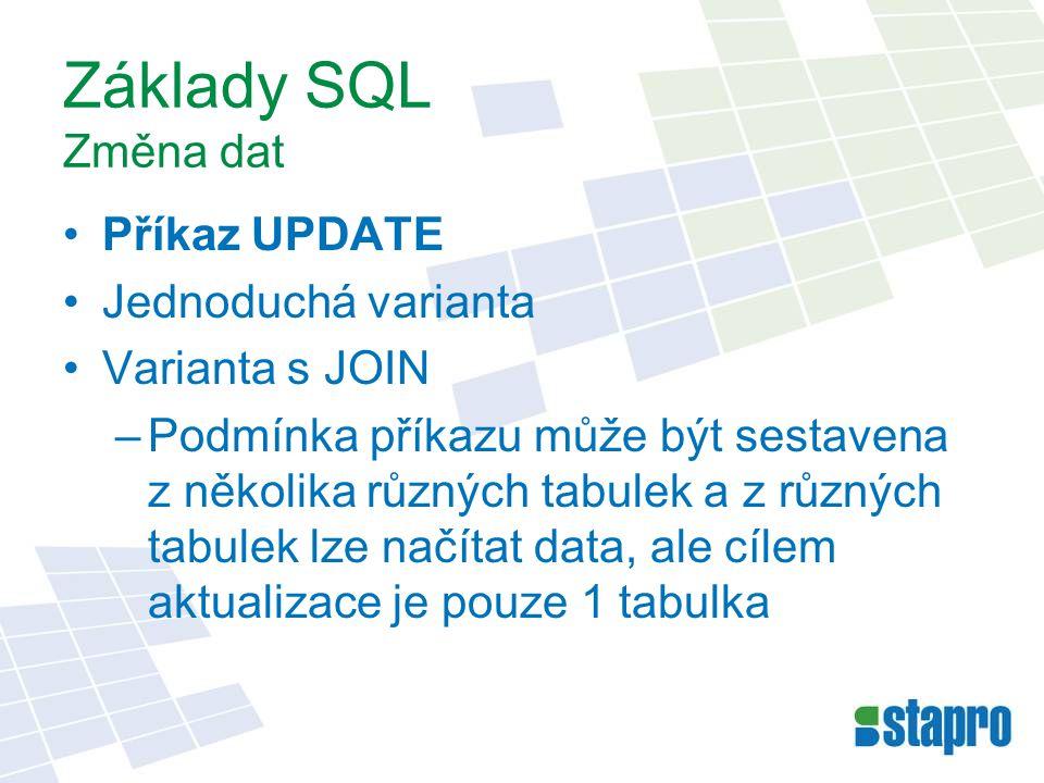 Základy SQL Změna dat Příkaz UPDATE Jednoduchá varianta Varianta s JOIN –Podmínka příkazu může být sestavena z několika různých tabulek a z různých ta