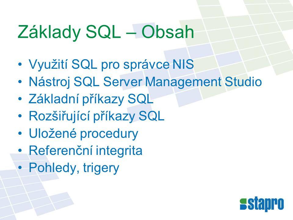 Základy SQL – Obsah Využití SQL pro správce NIS Nástroj SQL Server Management Studio Základní příkazy SQL Rozšiřující příkazy SQL Uložené procedury Re