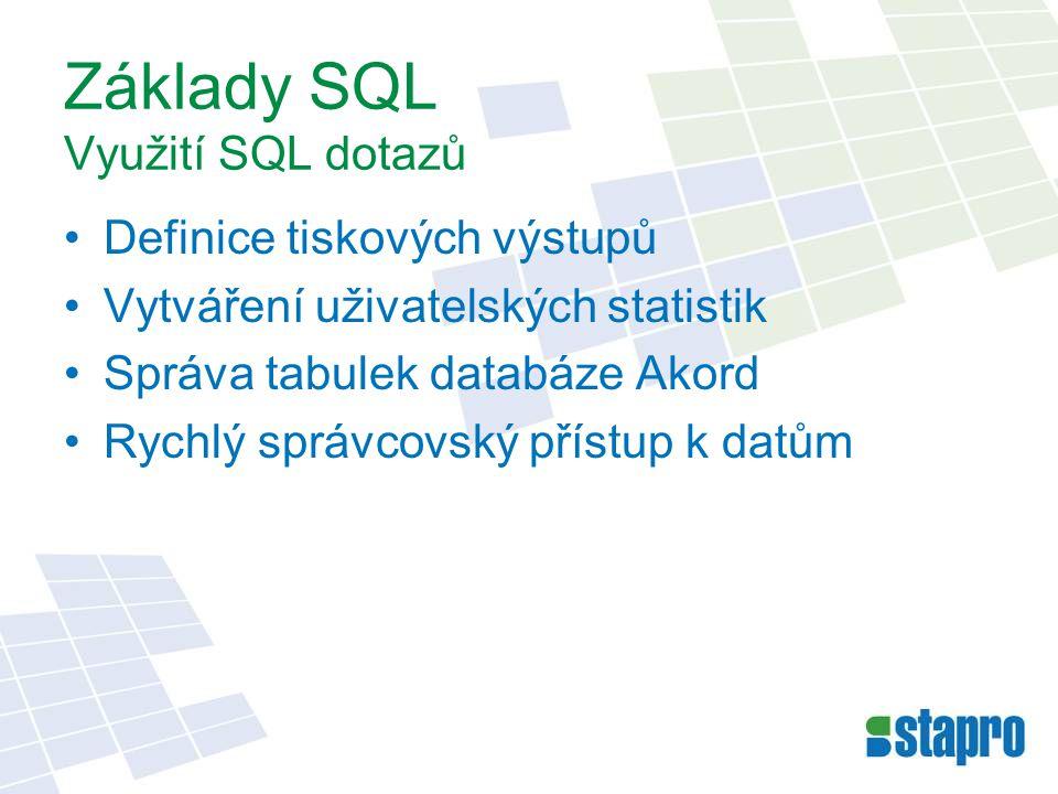 Základy SQL Využití SQL dotazů Definice tiskových výstupů Vytváření uživatelských statistik Správa tabulek databáze Akord Rychlý správcovský přístup k
