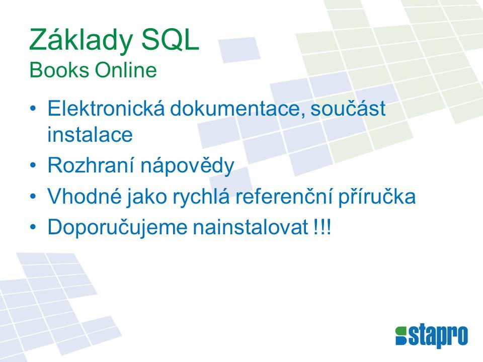 Základy SQL Books Online Elektronická dokumentace, součást instalace Rozhraní nápovědy Vhodné jako rychlá referenční příručka Doporučujeme nainstalova
