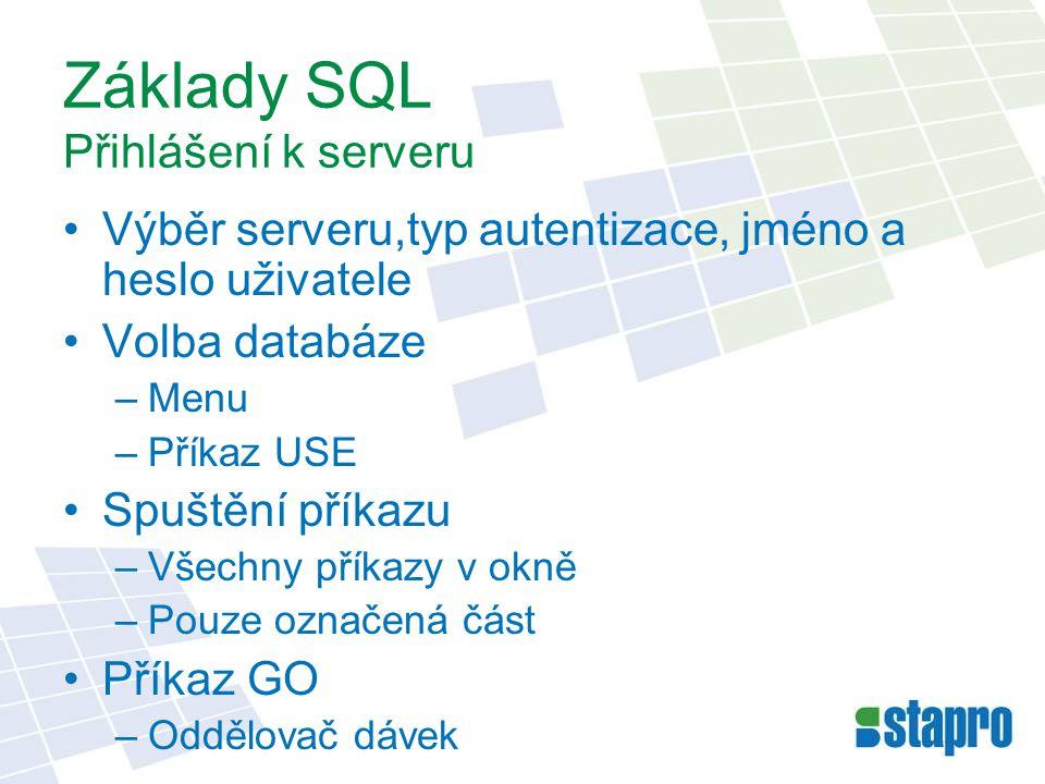 Základy SQL Přihlášení k serveru Výběr serveru,typ autentizace, jméno a heslo uživatele Volba databáze –Menu –Příkaz USE Spuštění příkazu –Všechny pří
