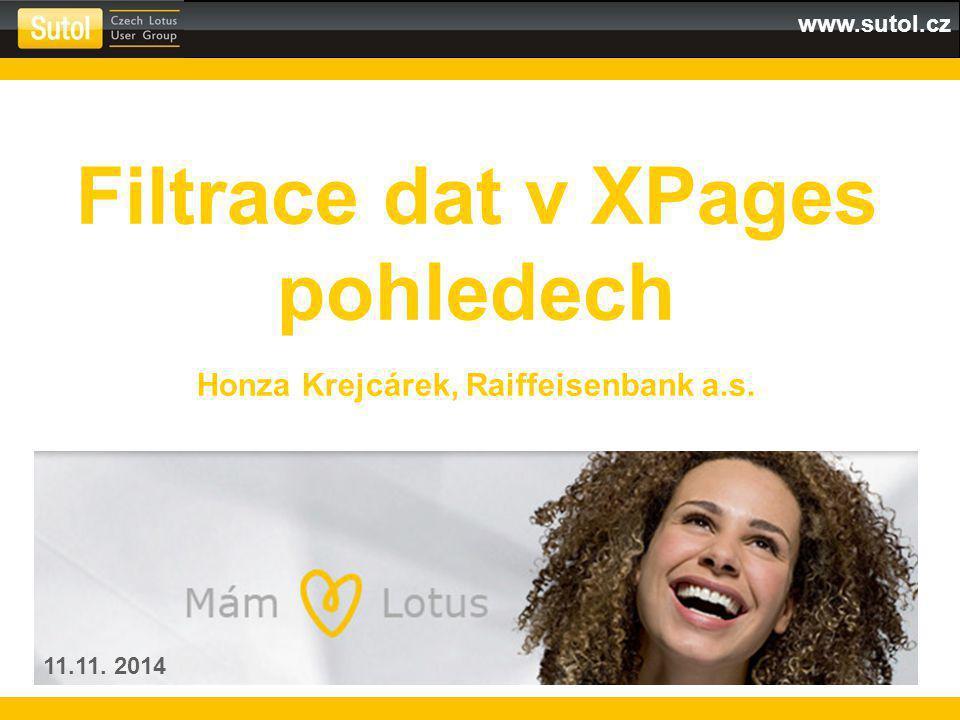 www.sutol.cz Filtrace dat v XPages pohledech Honza Krejcárek, Raiffeisenbank a.s. 11.11. 2014