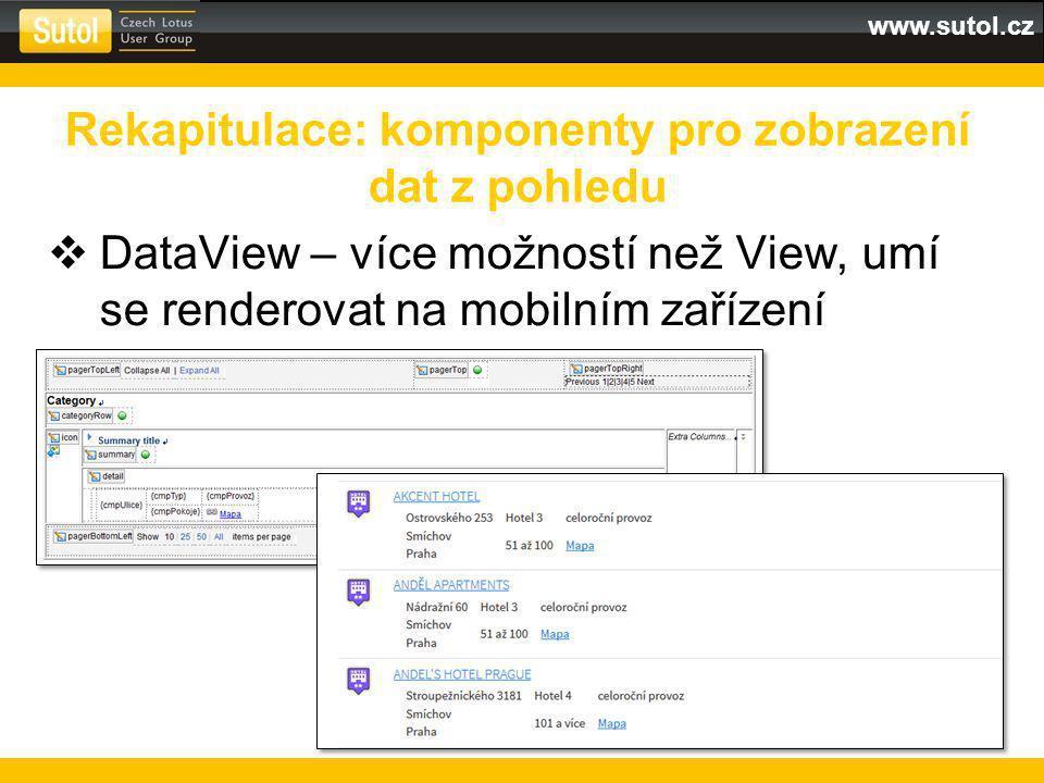 www.sutol.cz  DataView – více možností než View, umí se renderovat na mobilním zařízení Rekapitulace: komponenty pro zobrazení dat z pohledu