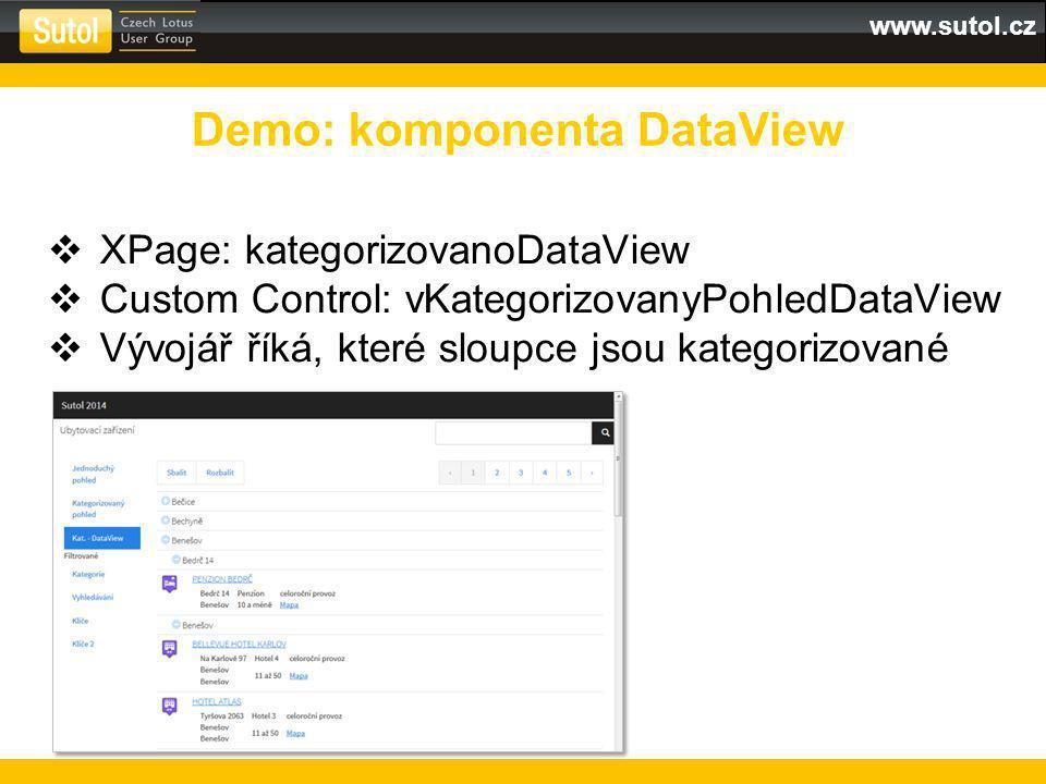 www.sutol.cz  XPage: kategorizovanoDataView  Custom Control: vKategorizovanyPohledDataView  Vývojář říká, které sloupce jsou kategorizované Demo: komponenta DataView