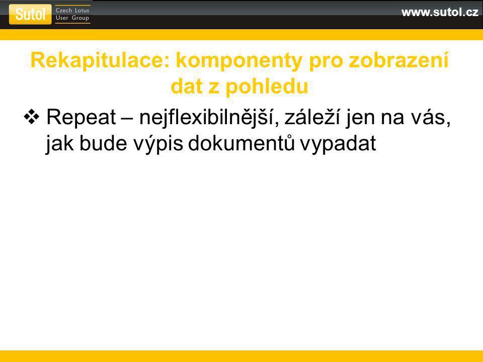 www.sutol.cz  Repeat – nejflexibilnější, záleží jen na vás, jak bude výpis dokumentů vypadat Rekapitulace: komponenty pro zobrazení dat z pohledu