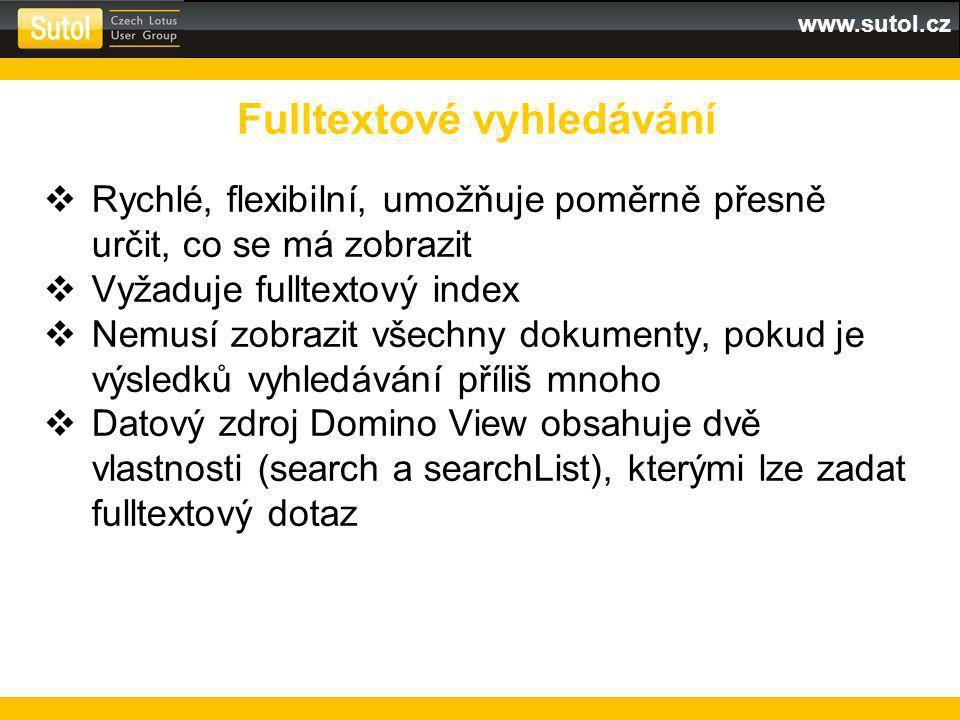 www.sutol.cz  Rychlé, flexibilní, umožňuje poměrně přesně určit, co se má zobrazit  Vyžaduje fulltextový index  Nemusí zobrazit všechny dokumenty, pokud je výsledků vyhledávání příliš mnoho  Datový zdroj Domino View obsahuje dvě vlastnosti (search a searchList), kterými lze zadat fulltextový dotaz Fulltextové vyhledávání