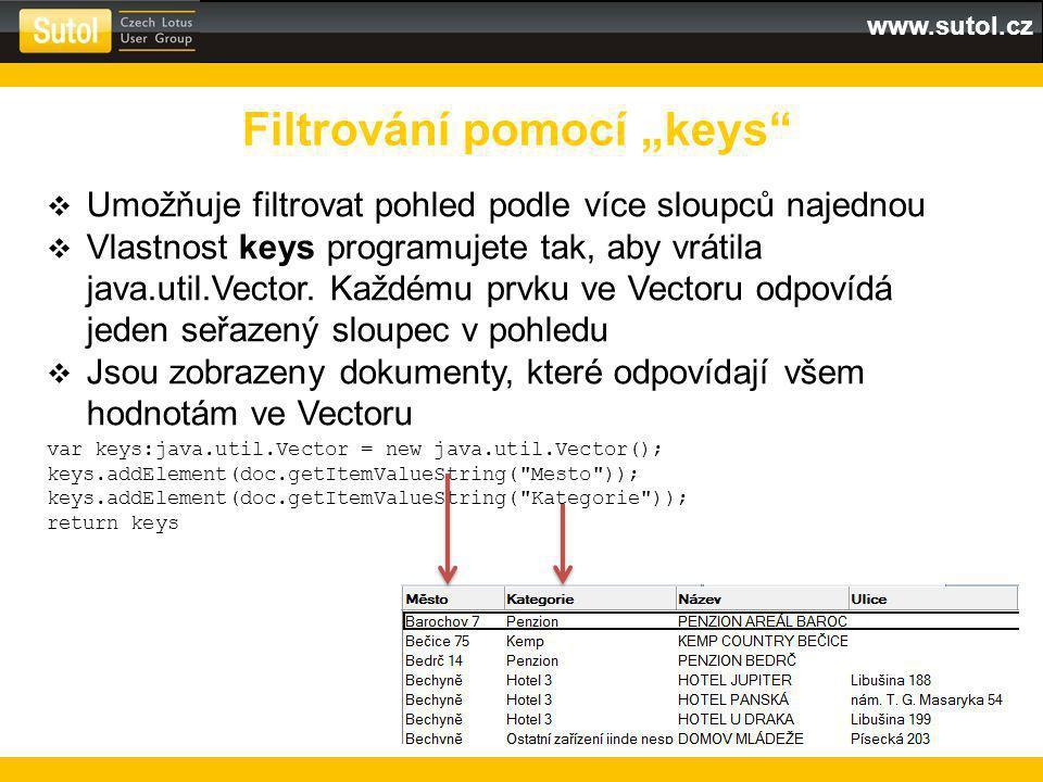 """www.sutol.cz Filtrování pomocí """"keys  Umožňuje filtrovat pohled podle více sloupců najednou  Vlastnost keys programujete tak, aby vrátila java.util.Vector."""