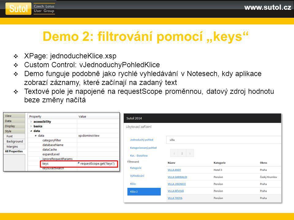 """www.sutol.cz Demo 2: filtrování pomocí """"keys  XPage: jednoducheKlice.xsp  Custom Control: vJednoduchyPohledKlice  Demo funguje podobně jako rychlé vyhledávání v Notesech, kdy aplikace zobrazí záznamy, které začínají na zadaný text  Textové pole je napojené na requestScope proměnnou, datový zdroj hodnotu beze změny načítá"""