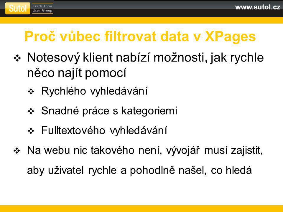 www.sutol.cz  Notesový klient nabízí možnosti, jak rychle něco najít pomocí  Rychlého vyhledávání  Snadné práce s kategoriemi  Fulltextového vyhledávání  Na webu nic takového není, vývojář musí zajistit, aby uživatel rychle a pohodlně našel, co hledá Proč vůbec filtrovat data v XPages
