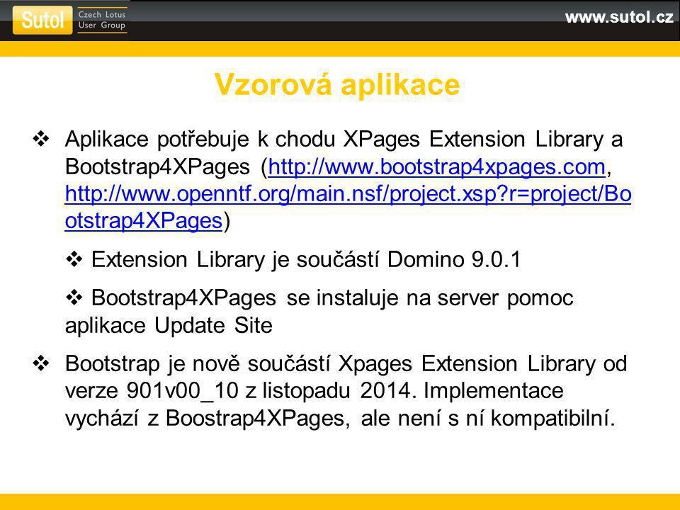 www.sutol.cz  Aplikace potřebuje k chodu XPages Extension Library a Bootstrap4XPages (http://www.bootstrap4xpages.com, http://www.openntf.org/main.nsf/project.xsp r=project/Bo otstrap4XPages)http://www.bootstrap4xpages.com http://www.openntf.org/main.nsf/project.xsp r=project/Bo otstrap4XPages  Extension Library je součástí Domino 9.0.1  Bootstrap4XPages se instaluje na server pomoc aplikace Update Site  Bootstrap je nově součástí Xpages Extension Library od verze 901v00_10 z listopadu 2014.