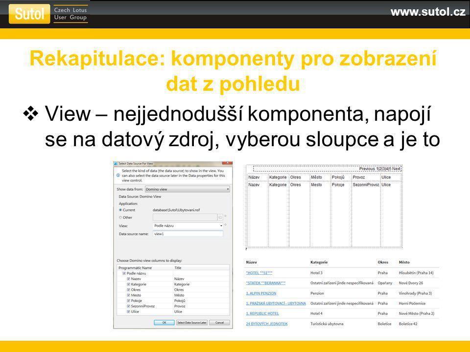 www.sutol.cz  View – nejjednodušší komponenta, napojí se na datový zdroj, vyberou sloupce a je to Rekapitulace: komponenty pro zobrazení dat z pohledu