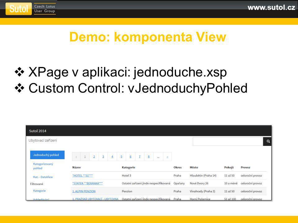 www.sutol.cz  XPage v aplikaci: jednoduche.xsp  Custom Control: vJednoduchyPohled Demo: komponenta View