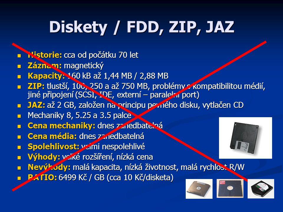 Pevné disky Historie: od cca 50 let Historie: od cca 50 let Záznam: magnetický Záznam: magnetický Kapacity: až 2 TB / 3,5 (nebo 500 GB – 1 TB / 2,5 ) Kapacity: až 2 TB / 3,5 (nebo 500 GB – 1 TB / 2,5 ) Cena disku: cca 4500,- Kč / 2 TB Cena disku: cca 4500,- Kč / 2 TB Rozhraní: IDE, SCSI, SAS, dnes doma SATA Rozhraní: IDE, SCSI, SAS, dnes doma SATA Přenosová rychlost: dle rozhraní, běžně 25-50 MB/s Přenosová rychlost: dle rozhraní, běžně 25-50 MB/s Spolehlivost: při slušném (nejen fyzicky) zacházení spolehlivé Spolehlivost: při slušném (nejen fyzicky) zacházení spolehlivé Výhody: součást PC, relativně rychlý Výhody: součást PC, relativně rychlý Nevýhody: nepřenosný Nevýhody: nepřenosný RATIO: 2 Kč / GB RATIO: 2 Kč / GB