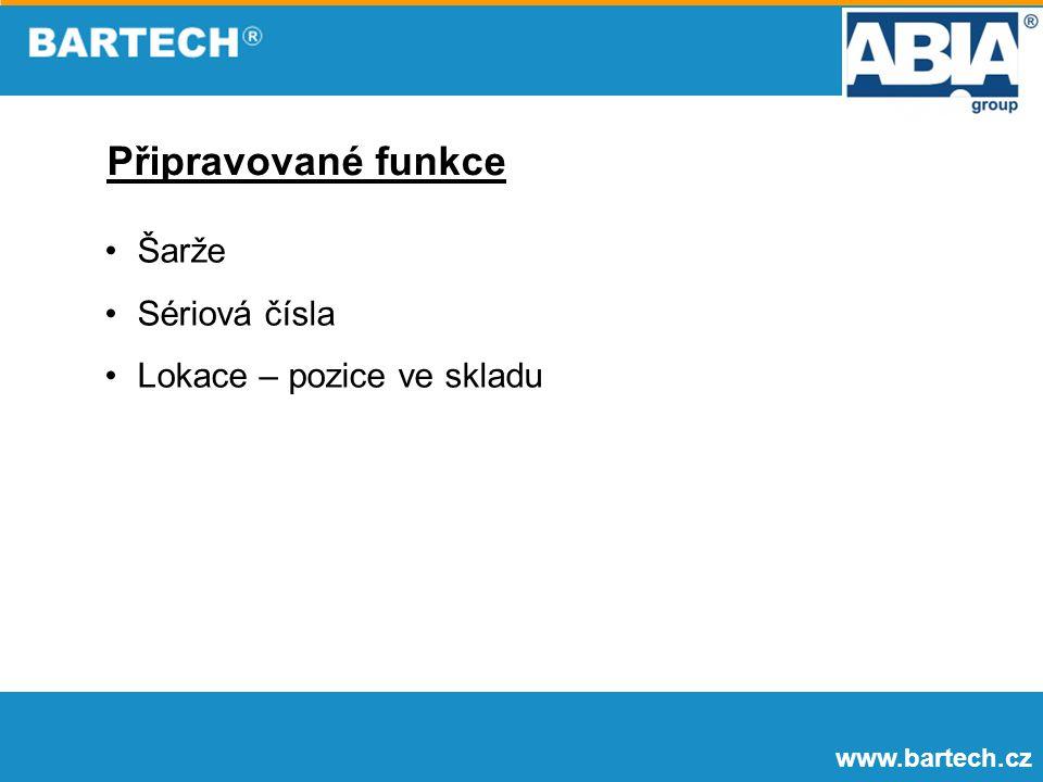 www.bartech.cz Připravované funkce Šarže Sériová čísla Lokace – pozice ve skladu
