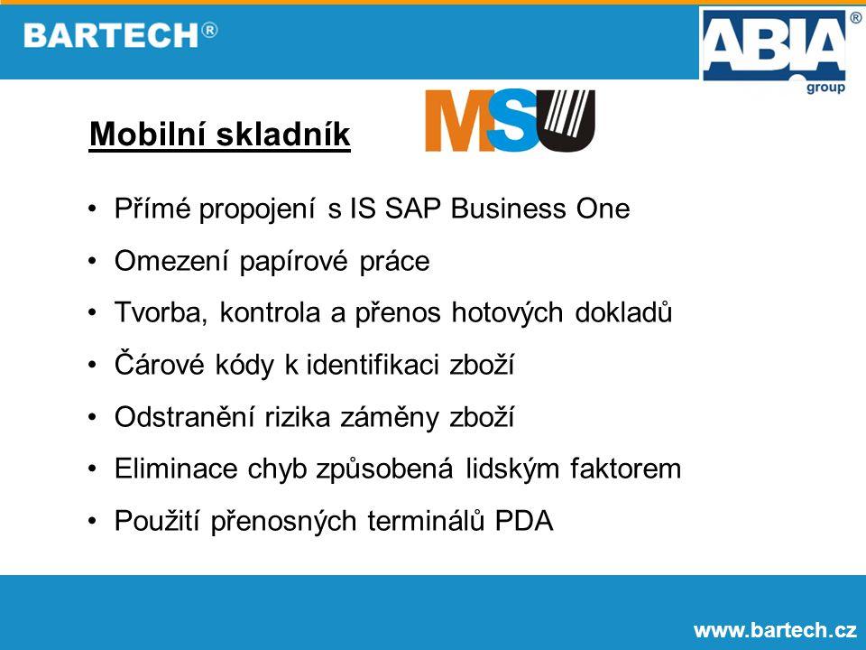 www.bartech.cz Přímé propojení s IS SAP Business One Omezení papírové práce Tvorba, kontrola a přenos hotových dokladů Čárové kódy k identifikaci zboží Odstranění rizika záměny zboží Eliminace chyb způsobená lidským faktorem Použití přenosných terminálů PDA Mobilní skladník