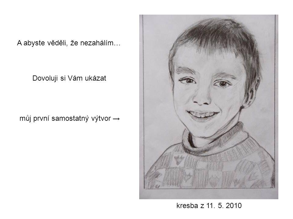 A abyste věděli, že nezahálím… Dovoluji si Vám ukázat můj první samostatný výtvor → kresba z 11. 5. 2010