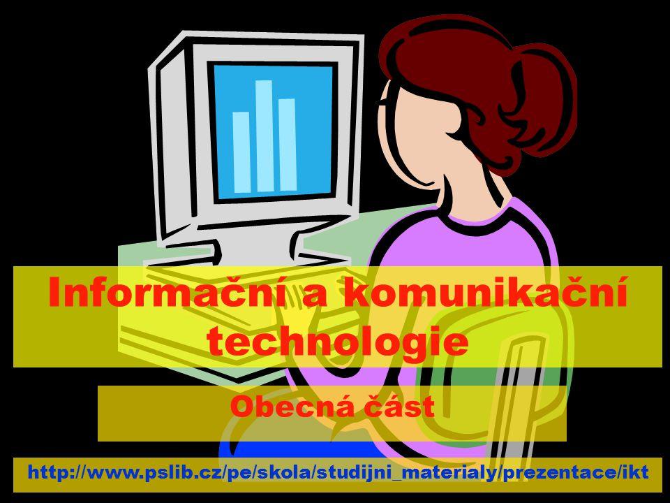 Informační a komunikační technologie Obecná část http://www.pslib.cz/pe/skola/studijni_materialy/prezentace/ikt